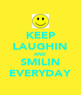 KEEP LAUGHIN AND SMILIN EVERYDAY - Personalised Poster A4 size