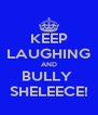 KEEP LAUGHING AND BULLY  SHELEECE! - Personalised Poster A4 size