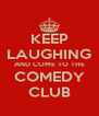 KEEP LAUGHING AND COME TO THE COMEDY CLUB - Personalised Poster A4 size