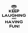 KEEP LAUGHING AND HAVING  FUN! - Personalised Poster A4 size