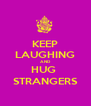 KEEP LAUGHING AND HUG  STRANGERS - Personalised Poster A4 size