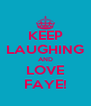 KEEP LAUGHING AND LOVE FAYE! - Personalised Poster A4 size