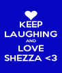KEEP LAUGHING AND LOVE SHEZZA <3 - Personalised Poster A4 size