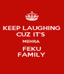 KEEP LAUGHING CUZ IT'S  MEHRA  FEKU FAMILY - Personalised Poster A4 size