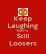 Keep Laughing They're  Still Loosers - Personalised Poster A4 size