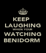 KEEP   LAUGHING WHEN YOUR WATCHING BENIDORM  - Personalised Poster A4 size