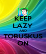 KEEP LAZY AND TOBUSKUS ON - Personalised Poster A4 size