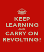KEEP LEARNING AND CARRY ON REVOLTING! - Personalised Poster A4 size