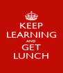 KEEP LEARNING AND GET LUNCH - Personalised Poster A4 size