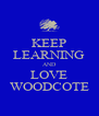 KEEP LEARNING AND LOVE WOODCOTE - Personalised Poster A4 size