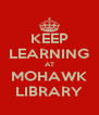 KEEP LEARNING AT MOHAWK LIBRARY - Personalised Poster A4 size