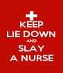KEEP LIE DOWN AND SLAY A NURSE - Personalised Poster A4 size