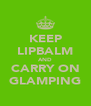KEEP LIPBALM AND CARRY ON GLAMPING - Personalised Poster A4 size