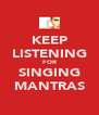 KEEP LISTENING FOR SINGING MANTRAS - Personalised Poster A4 size