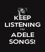 KEEP LISTENING TO ADELE SONGS! - Personalised Poster A4 size