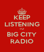 KEEP LISTENING TO BIG CITY RADIO - Personalised Poster A4 size