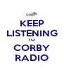 KEEP LISTENING TO CORBY RADIO - Personalised Poster A4 size