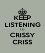 KEEP LISTENING TO CRISSY CRISS - Personalised Poster A4 size