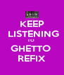 KEEP  LISTENING TO  GHETTO  REFIX - Personalised Poster A4 size