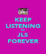 KEEP LISTENING TO JLS FOREVER - Personalised Poster A4 size