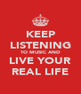 KEEP LISTENING TO MUSIC AND LIVE YOUR REAL LIFE - Personalised Poster A4 size