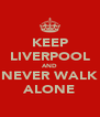 KEEP LIVERPOOL AND NEVER WALK ALONE - Personalised Poster A4 size