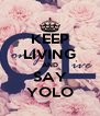 KEEP LIVING AND SAY YOLO - Personalised Poster A4 size
