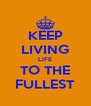 KEEP LIVING LIFE TO THE FULLEST - Personalised Poster A4 size