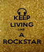 KEEP LIVING LIKE  A ROCKSTAR - Personalised Poster A4 size