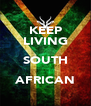 KEEP LIVING SOUTH AFRICAN  - Personalised Poster A4 size