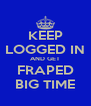 KEEP LOGGED IN AND GET FRAPED BIG TIME - Personalised Poster A4 size