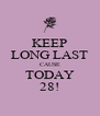 KEEP LONG LAST CAUSE TODAY 28! - Personalised Poster A4 size