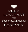 KEEP LONGLAST AND CACA&RIAN FOREVER - Personalised Poster A4 size