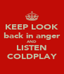 KEEP LOOK back in anger AND LISTEN COLDPLAY - Personalised Poster A4 size
