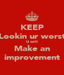 KEEP Lookin ur worst U will Make an improvement - Personalised Poster A4 size