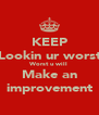 KEEP Lookin ur worst Worst u will Make an improvement - Personalised Poster A4 size