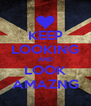 KEEP LOOKING AND LOOK AMAZNG - Personalised Poster A4 size