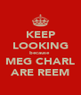 KEEP LOOKING because  MEG CHARL ARE REEM - Personalised Poster A4 size
