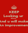 KEEP Looking ur  Worst  And u will make  An improvement - Personalised Poster A4 size
