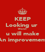 KEEP Looking ur  Worst  u will make  An improvement - Personalised Poster A4 size