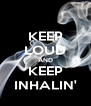 KEEP LOUD AND KEEP INHALIN' - Personalised Poster A4 size