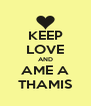 KEEP LOVE AND AME A THAMIS - Personalised Poster A4 size