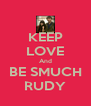 KEEP LOVE And BE SMUCH RUDY - Personalised Poster A4 size