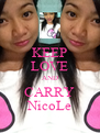 KEEP LOVE AND CARRY NicoLe - Personalised Poster A4 size