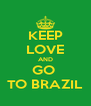 KEEP LOVE AND GO  TO BRAZIL - Personalised Poster A4 size