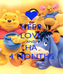 KEEP LOVE AND HA 4 MONTHS - Personalised Poster A4 size
