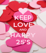 KEEP LOVE AND HAPPY 25'S - Personalised Poster A4 size