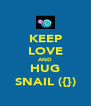 KEEP LOVE AND HUG SNAIL ({}) - Personalised Poster A4 size