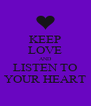 KEEP LOVE AND LISTEN TO YOUR HEART - Personalised Poster A4 size