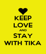 KEEP LOVE AND STAY WITH TIKA - Personalised Poster A4 size